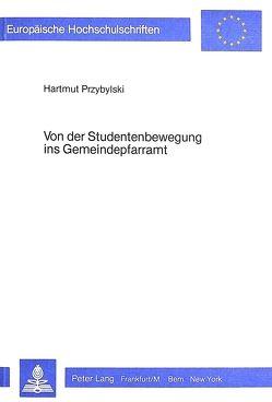 Von der Studentenbewegung ins Gemeindepfarramt von Przybylski,  Hartmut
