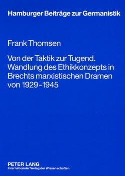 Von der Taktik zur Tugend. Wandlung des Ethikkonzepts in Brechts marxistischen Dramen von 1929-1945 von Thomsen,  Frank