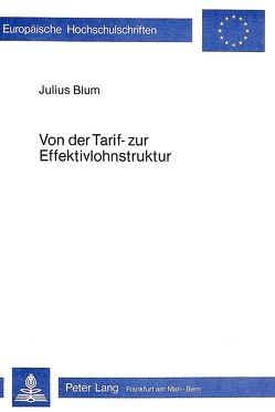 Von der Tarif- zur Effektivlohnstruktur von Blum,  Julius