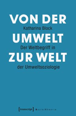 Von der Umwelt zur Welt von Block,  Katharina