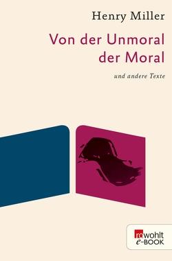 Von der Unmoral der Moral von Miller,  Henry, Stiehl,  Hermann