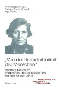 «Von der Unzerstörbarkeit des Menschen» von Becker-Cantarino,  Barbara, Stephan,  Inge