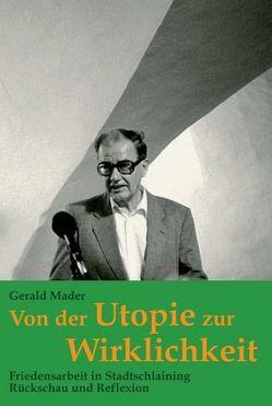 Von der Utopie zur Wirklichkeit von Mader,  Gerald