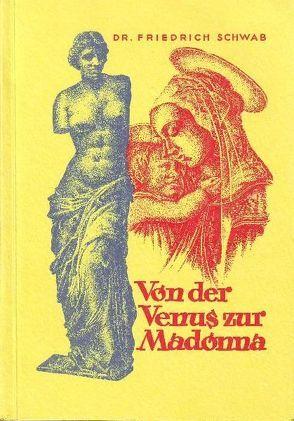 Von der Venus zur Madonna von Schwab,  Friedrich