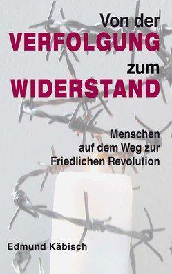 Von der Verfolgung zum Widerstand von Böttger,  Martin, Gauck,  Joachim, Käbisch,  Edmund, Tillich,  Stanislaw