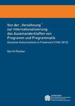 """Von der """"Versöhnung"""" zur Internationalisierung: das Auseinanderklaffen von Programm und Programmatik von Fischer,  Gerrit"""