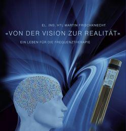 Von der Vision zur Realität von Frischknecht,  Martin