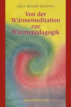 Von der Wärmemeditation zur Wärmepädagogik von Seiler-Hugova,  Ueli