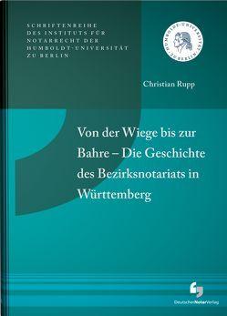 Von der Wiege bis zur Bahre – Die Geschichte des Bezirksnotariats in Württemberg von Rupp,  Christian