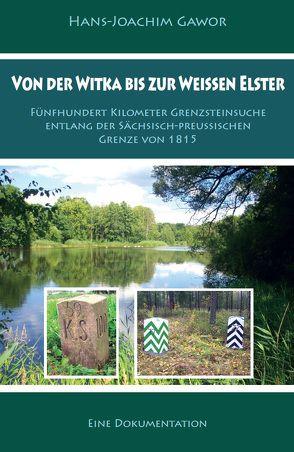 Von der Witka bis zur Weißen Elster von Gawor,  Hans-Joachim