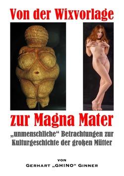 von der Wixvorlage zur Magna Mater von ginner,  gerhart