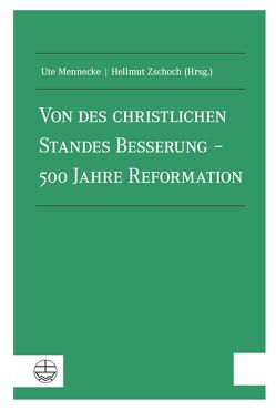 Von des christlichen Standes Besserung – 500 Jahre Reformation von Mennecke,  Ute, Zschoch,  Hellmut