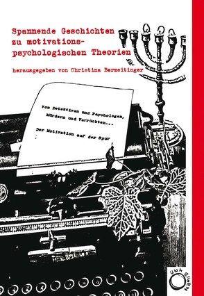 Von Detektiven und Psychologen, Mördern und Verrückten… Der Motivation auf der Spur von Bermeitinger,  Christina, Dietrich,  N K, Drückler,  A, Erdmann,  M.