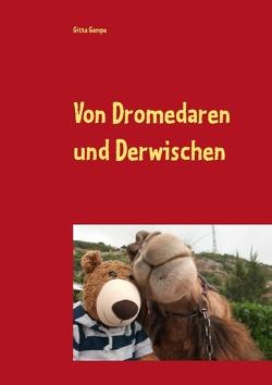 Von Dromedaren und Derwischen von Gampe,  Gitta