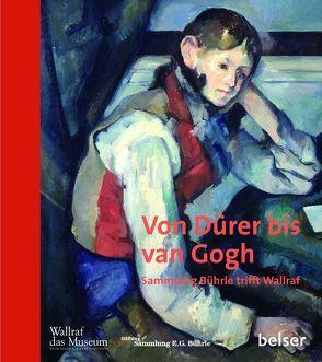 Von Dürer bis van Gogh von Wallraff-Richartz-Museum & Fondation Corboud Köln und der Stiftung Sammlung E.G. Bührle,  Zürich