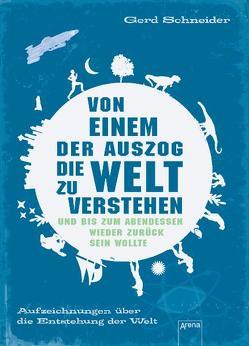 Von einem, der auszog, die Welt zu verstehen und bis zum Abendessen wieder zurück sein wollte von Fredrich,  Volker, Schneider,  Gerd