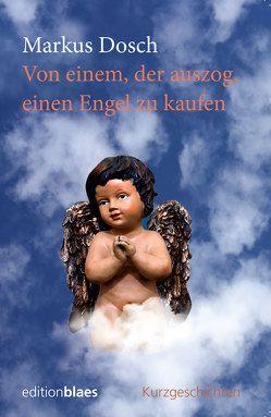 Von einem, der auszog, einen Engel zu kaufen von Dosch,  Markus