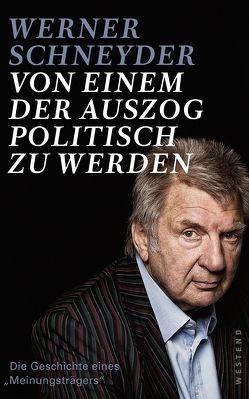 Von einem, der auszog, politisch zu werden von Schneyder,  Werner