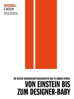 Von Einstein bis zum Designer-Baby – Die besten Wissenschaftsgeschichten aus 70 Jahren SPIEGEL von Bredow,  Rafaela von, Stampf,  Olaf