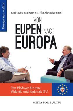 Von Eupen nach Europa von Entel,  Stefan Alexander, Lambertz,  Karl-Heinz