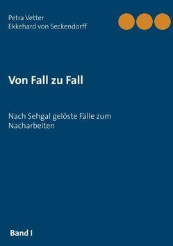 Von Fall zu Fall von Seckendorff,  Ekkehard von, Vetter,  Petra