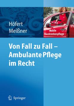 Von Fall zu Fall – Ambulante Pflege im Recht von Höfert,  Rolf, Meißner,  Thomas