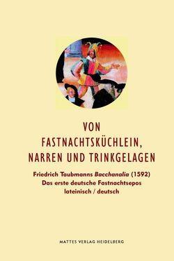 Von Fastnachtsküchlein, Narren und Trinkgelagen von Göhler,  Jonas, Mathes,  Peter, Taubmann,  Friedrich, Wiegand,  Hermann