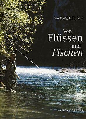 Von Flüssen und Fischen von Ecke,  Wolfgang L