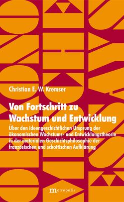 Von Fortschritt zu Wachstum und Entwicklung von Kremser,  Christian E. W.