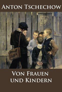 Von Frauen und Kindern von Tschechow,  Anton