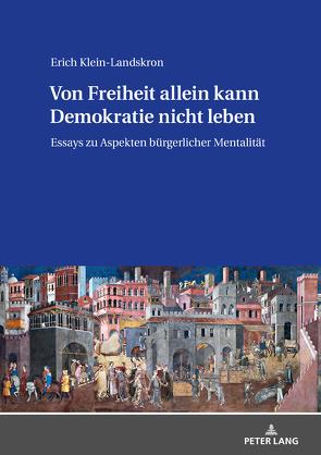 Von Freiheit allein kann Demokratie nicht leben von Klein-Landskron,  Erich