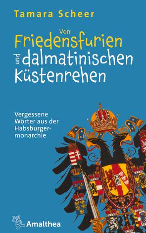 Von Friedensfurien und dalmatinischen Küstenrehen von Scheer,  Tamara