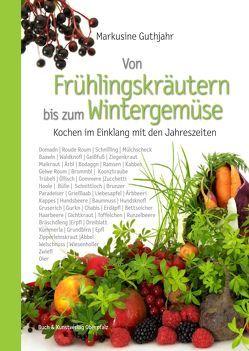 Von Frühlingskräutern bis zum Wintergemüse von Guthjahr,  Markusine