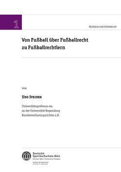 Von Fußball über Fußballrecht zu Fußballrechtlern von Steiner,  Udo
