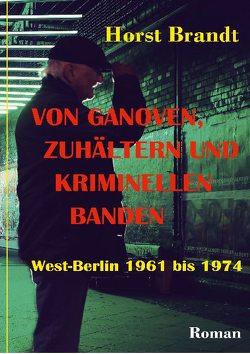 Von Ganoven, Zuhältern und kriminellen Banden von Brandt,  Horst