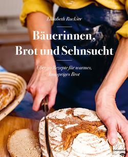 Von Getreidefeldern, Brot und Sehnsucht: Wie Bäuerinnen backen von Ruckser,  Elisabeth