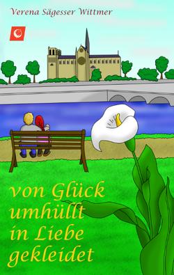 Von Glück umhüllt in Liebe gekleidet von Sägesser Wittmer,  Verena