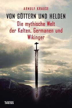 Von Göttern und Helden von Krause,  Arnulf
