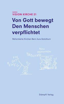 Von Gott bewegt · Den Menschen verpflichtet von Reformierte Kirchen Bern-Jura-Solothurn