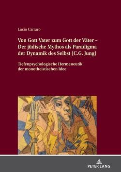 Von Gott Vater zum Gott der Väter – Der jüdische Mythos als Paradigma der Dynamik des Selbst (C.G. Jung) von Carraro,  Lucio