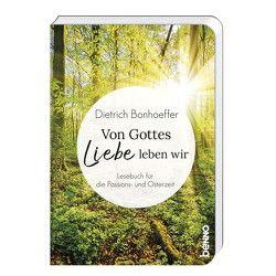 Von Gottes Liebe leben wir von Bonhoeffer,  Dietrich
