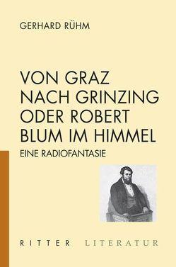 Von Graz nach Grinzing oder Robert Blum im Himmel von Rühm,  Gerhard