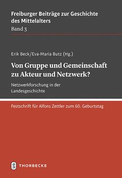 Von Gruppe und Gemeinschaft zu Akteur und Netzwerk? Netzwerkforschung in der Landesgeschichte von Beck,  Erik, Butz,  Eva-Maria