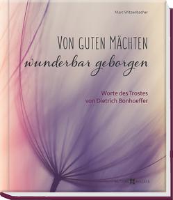 Von guten Mächten wunderbar geborgen von Witzenbacher,  Marc