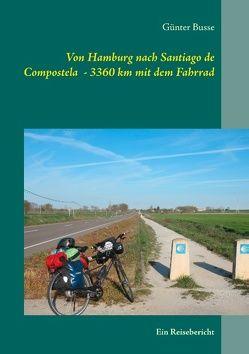 Von Hamburg nach Santiago de Compostela – 3360 km mit dem Fahrrad von Busse,  Günter