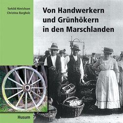Von Handwerkern und Grünhökern in den Marschlanden von Bargholz,  Christina, Hinrichsen,  Torkild