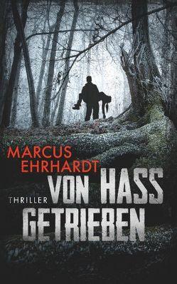 Von Hass getrieben von Ehrhardt,  Marcus