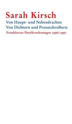 Von Haupt- und Nebendrachen Von Dichtern und Prosaschreibern von Kirsch,  Moritz, Kirsch,  Sarah