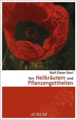 Von Heilkräutern und Pflanzengottheiten von Scharpf,  Manfred, Storl,  Wolf-Dieter, Tiefenthaler,  Martin