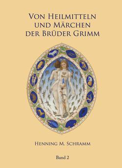 Von Heilmitteln und Märchen der Gebrüder Grimm – Band 2 von Schramm,  M. Henning